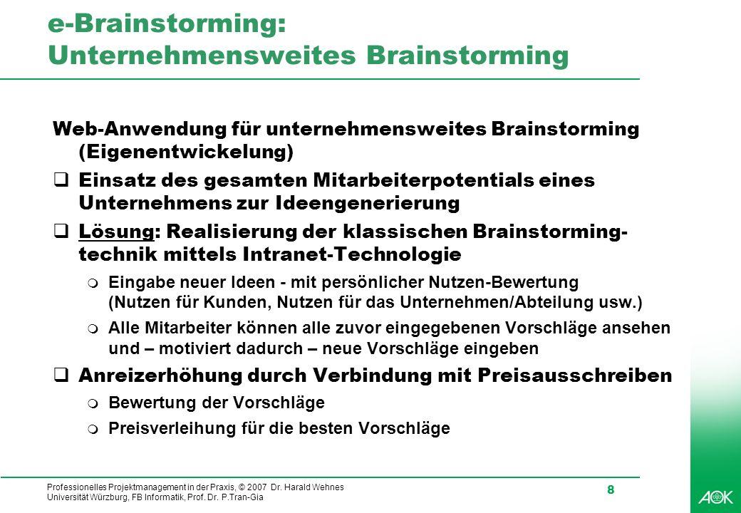 Professionelles Projektmanagement in der Praxis, © 2007 Dr. Harald Wehnes Universität Würzburg, FB Informatik, Prof. Dr. P.Tran-Gia 8 e-Brainstorming: