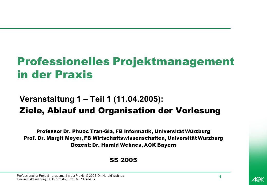 Professionelles Projektmanagement in der Praxis, © 2005 Dr. Harald Wehnes Universität Würzburg, FB Informatik, Prof. Dr. P.Tran-Gia 1 Professionelles
