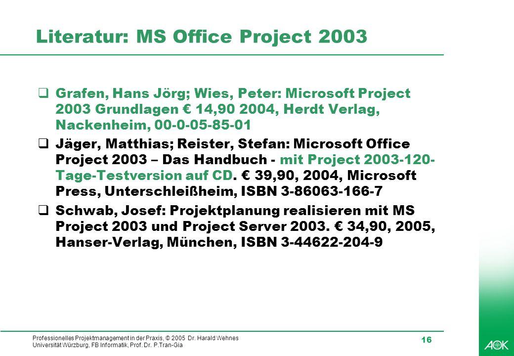 Professionelles Projektmanagement in der Praxis, © 2005 Dr. Harald Wehnes Universität Würzburg, FB Informatik, Prof. Dr. P.Tran-Gia 16 Literatur: MS O