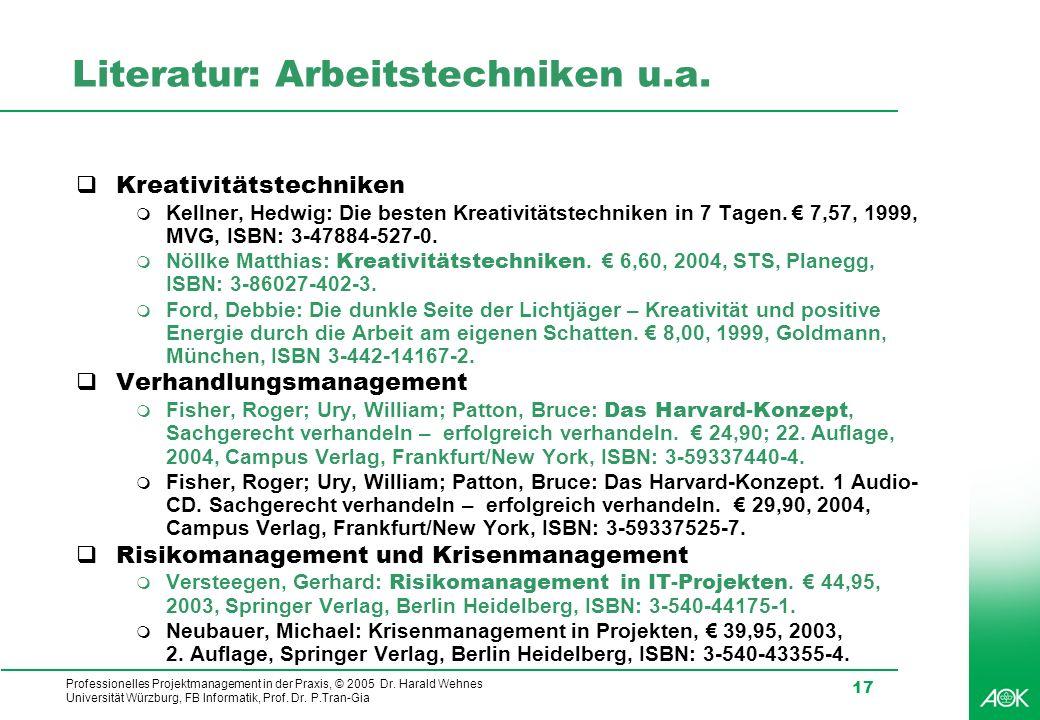 Professionelles Projektmanagement in der Praxis, © 2005 Dr. Harald Wehnes Universität Würzburg, FB Informatik, Prof. Dr. P.Tran-Gia 17 Literatur: Arbe