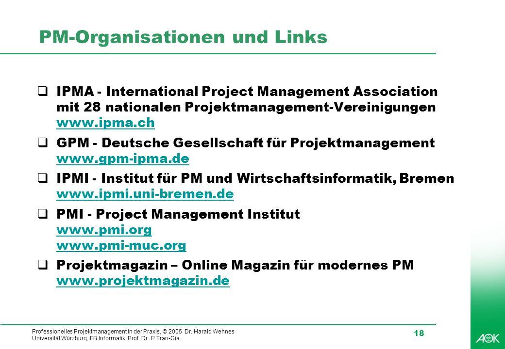 Professionelles Projektmanagement in der Praxis, © 2005 Dr. Harald Wehnes Universität Würzburg, FB Informatik, Prof. Dr. P.Tran-Gia 18 PM-Organisation
