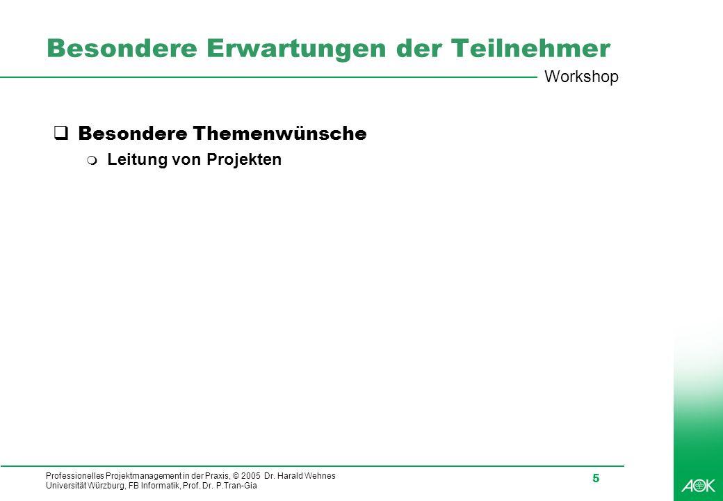 Professionelles Projektmanagement in der Praxis, © 2005 Dr. Harald Wehnes Universität Würzburg, FB Informatik, Prof. Dr. P.Tran-Gia 5 Besondere Erwart