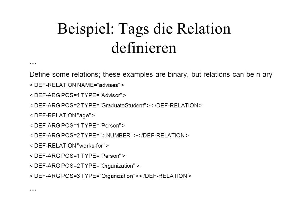Beispiel: Tags die Relation definieren … Define some relations; these examples are binary, but relations can be n-ary …