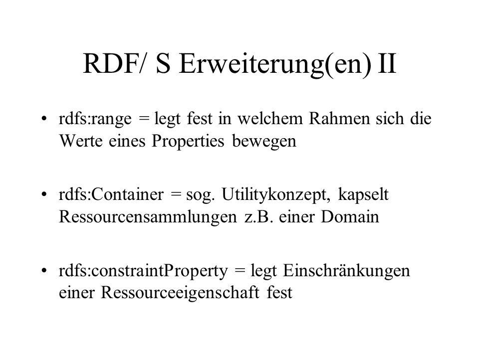 RDF/ S Erweiterung(en) II rdfs:range = legt fest in welchem Rahmen sich die Werte eines Properties bewegen rdfs:Container = sog.