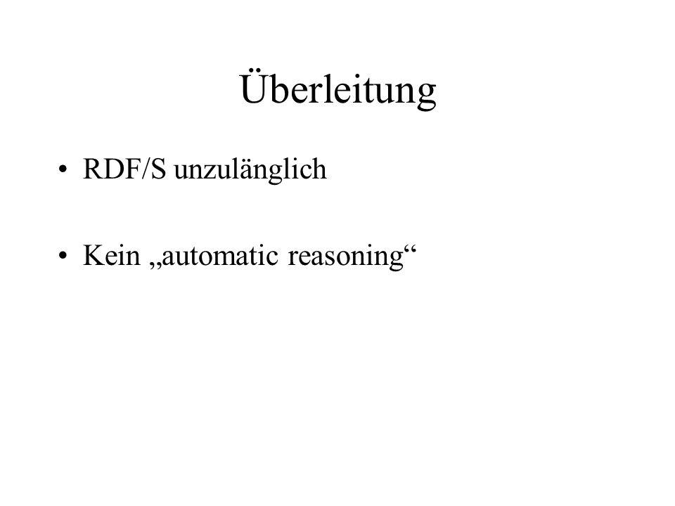 Überleitung RDF/S unzulänglich Kein automatic reasoning