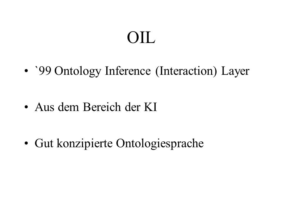 OIL `99 Ontology Inference (Interaction) Layer Aus dem Bereich der KI Gut konzipierte Ontologiesprache