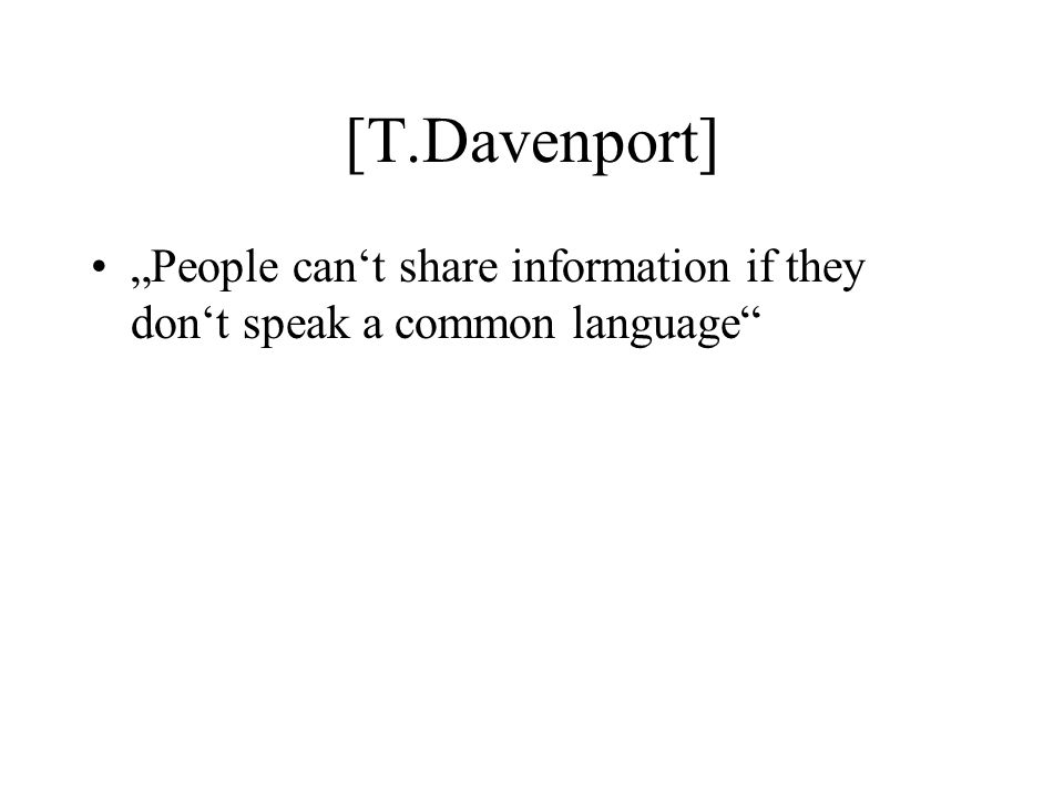 [T.Davenport] People cant share information if they dont speak a common language