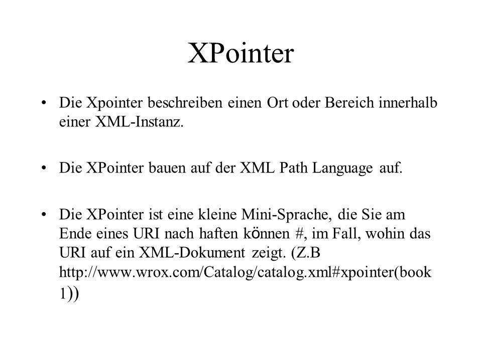XPointer Die Xpointer beschreiben einen Ort oder Bereich innerhalb einer XML-Instanz.