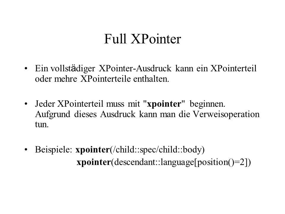Full XPointer Ein vollst ä diger XPointer-Ausdruck kann ein XPointerteil oder mehre XPointerteile enthalten.