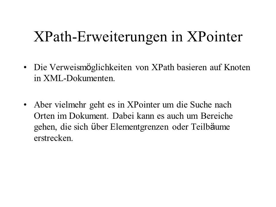 XPath-Erweiterungen in XPointer Die Verweism ö glichkeiten von XPath basieren auf Knoten in XML-Dokumenten.