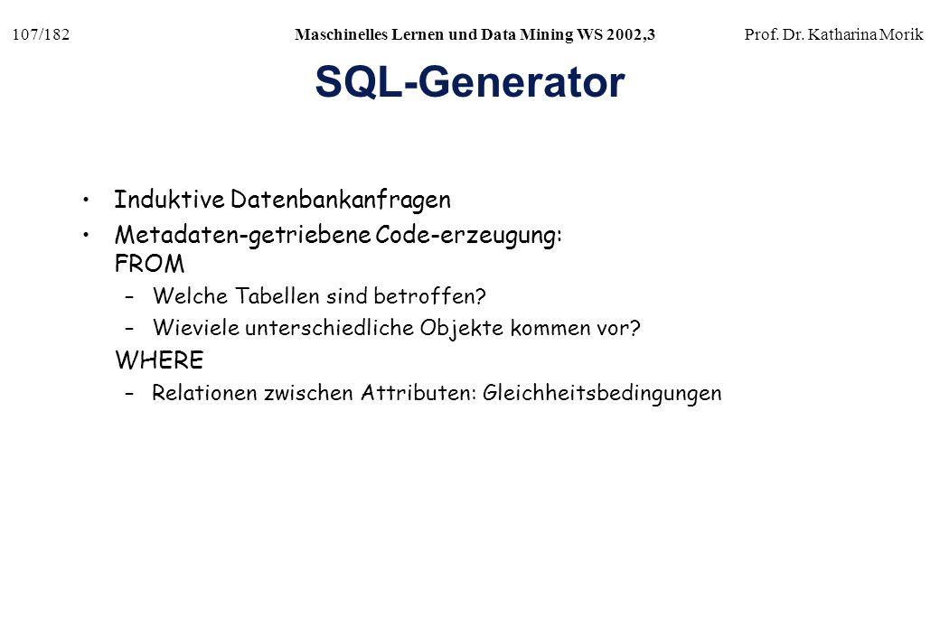 107/182Maschinelles Lernen und Data Mining WS 2002,3Prof. Dr. Katharina Morik SQL-Generator Induktive Datenbankanfragen Metadaten-getriebene Code-erze