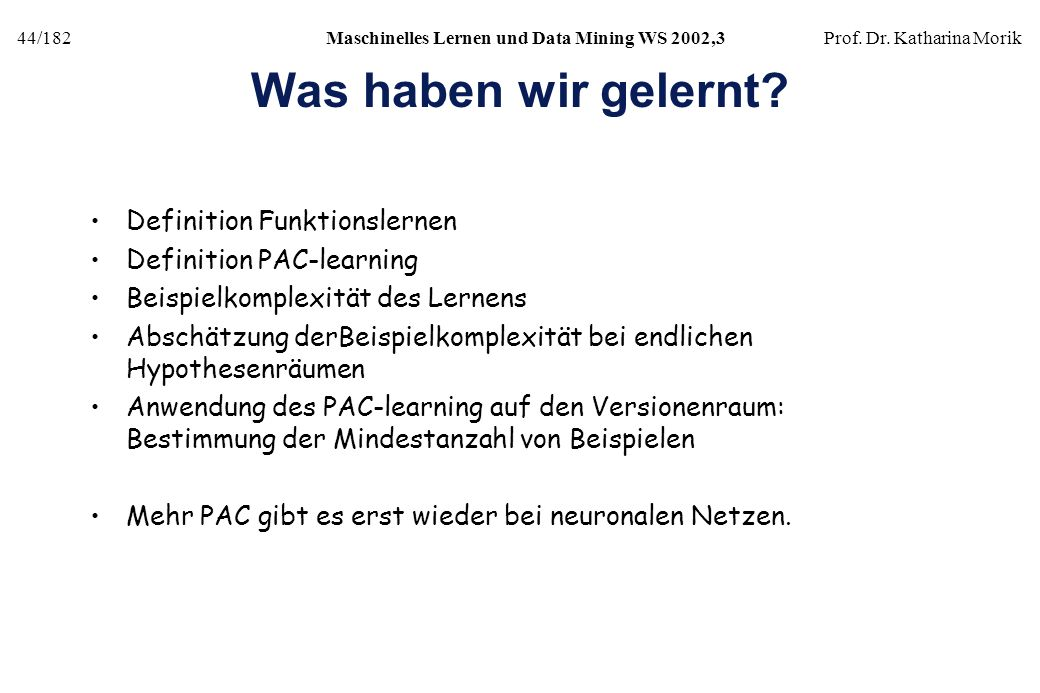 44/182Maschinelles Lernen und Data Mining WS 2002,3Prof. Dr. Katharina Morik Was haben wir gelernt? Definition Funktionslernen Definition PAC-learning
