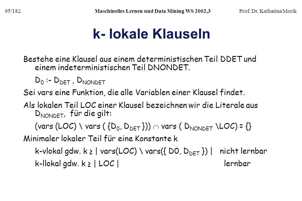 95/182Maschinelles Lernen und Data Mining WS 2002,3Prof. Dr. Katharina Morik k- lokale Klauseln Bestehe eine Klausel aus einem deterministischen Teil