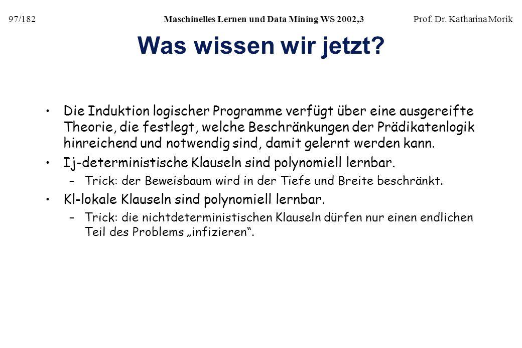 97/182Maschinelles Lernen und Data Mining WS 2002,3Prof. Dr. Katharina Morik Was wissen wir jetzt? Die Induktion logischer Programme verfügt über eine