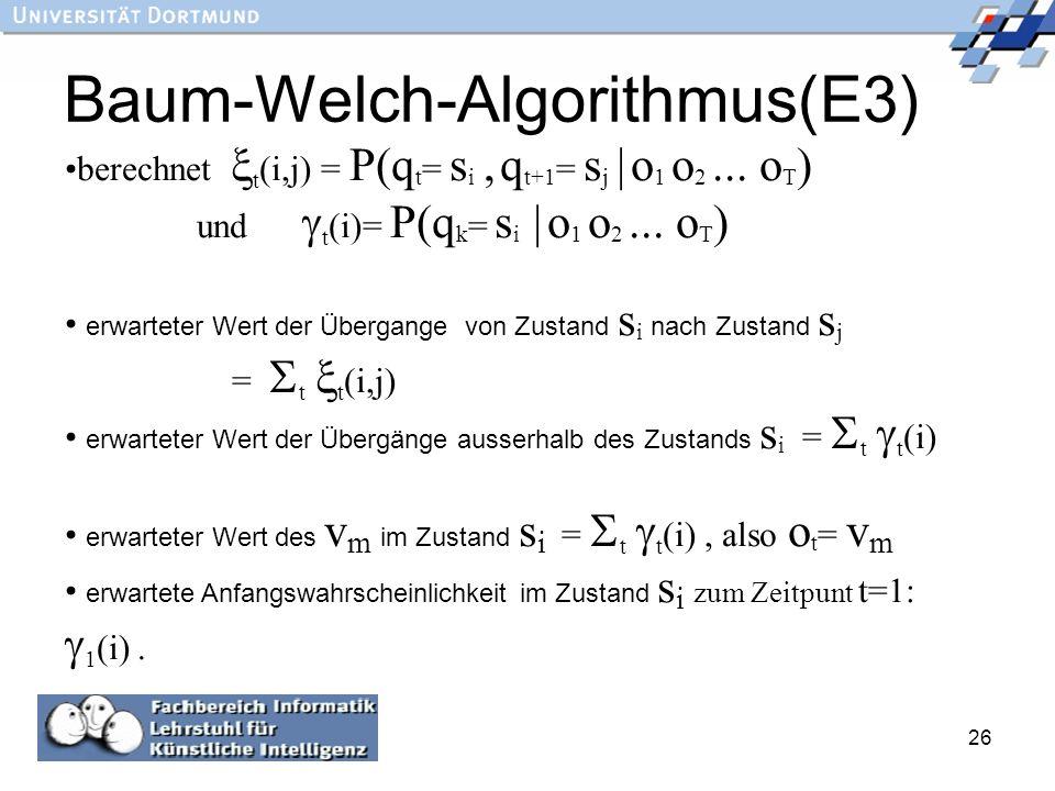 26 Baum-Welch-Algorithmus(E3) berechnet t (i,j) = P(q t = s i, q t+1 = s j   o 1 o 2... o T ) und t (i)= P(q k = s i   o 1 o 2... o T ) erwarteter Wer