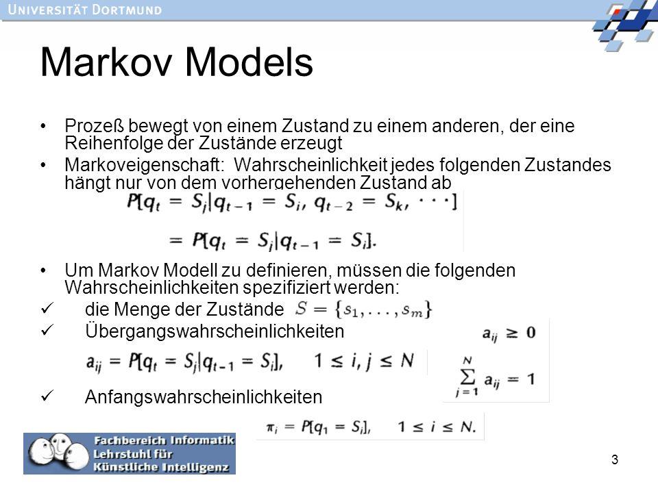 3 Markov Models Prozeß bewegt von einem Zustand zu einem anderen, der eine Reihenfolge der Zustände erzeugt Markoveigenschaft: Wahrscheinlichkeit jede