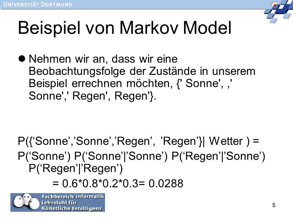 5 Beispiel von Markov Model Nehmen wir an, dass wir eine Beobachtungsfolge der Zustände in unserem Beispiel errechnen möchten, {' Sonne',,' Sonne',' R