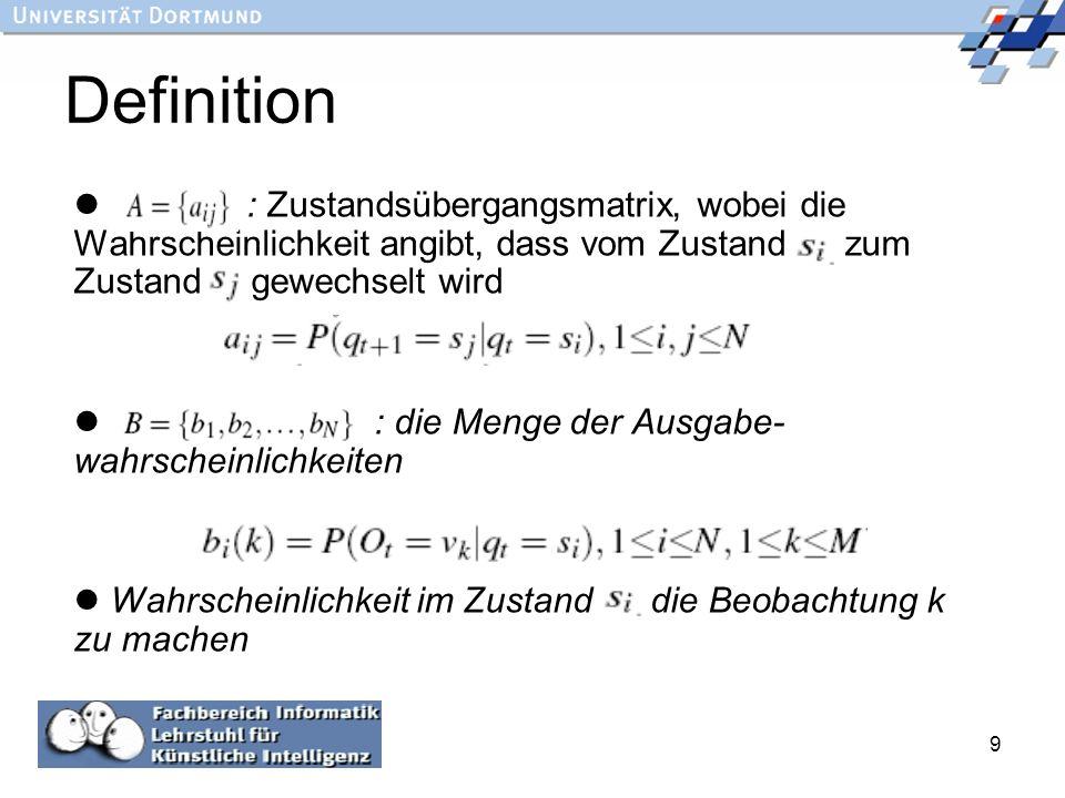 9 Definition : Zustandsübergangsmatrix, wobei die Wahrscheinlichkeit angibt, dass vom Zustand zum Zustand gewechselt wird : die Menge der Ausgabe- wah
