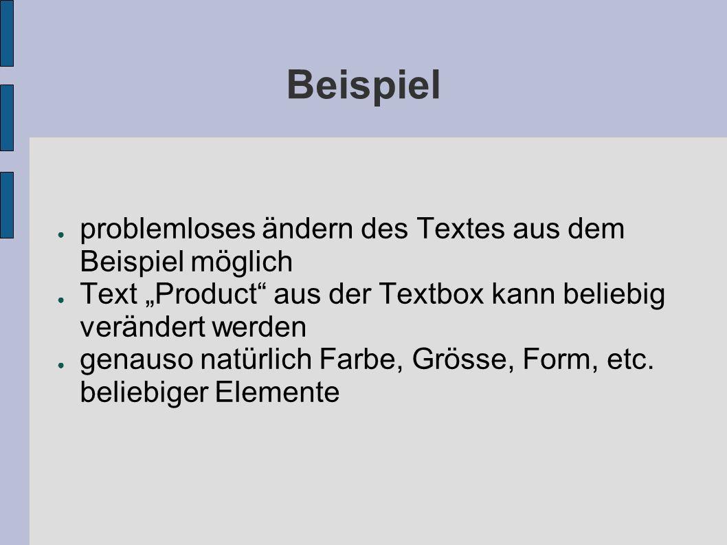 Beispiel problemloses ändern des Textes aus dem Beispiel möglich Text Product aus der Textbox kann beliebig verändert werden genauso natürlich Farbe, Grösse, Form, etc.