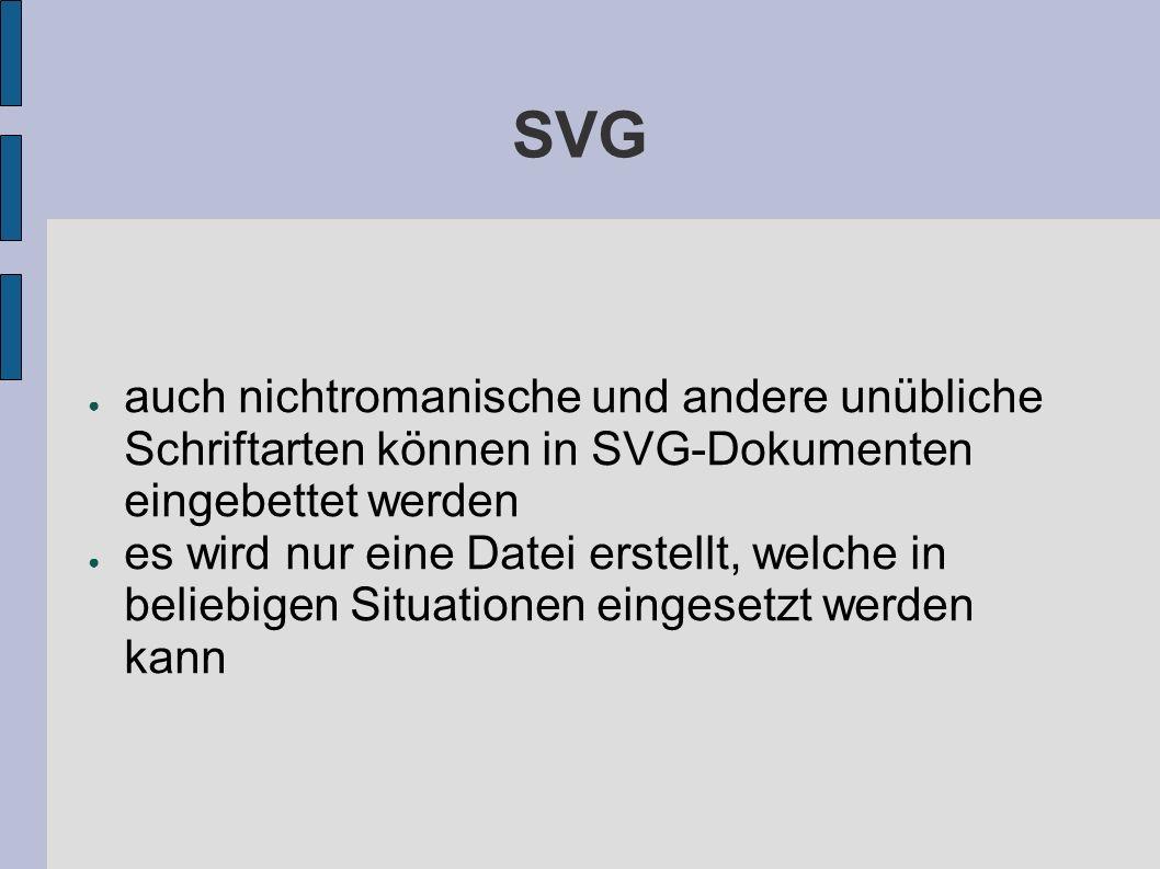 SVG auch nichtromanische und andere unübliche Schriftarten können in SVG-Dokumenten eingebettet werden es wird nur eine Datei erstellt, welche in beliebigen Situationen eingesetzt werden kann