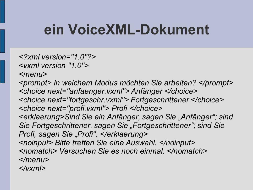 ein VoiceXML-Dokument In welchem Modus möchten Sie arbeiten? Anfänger Fortgeschrittener Profi Sind Sie ein Anfänger, sagen Sie Anfänger; sind Sie Fort