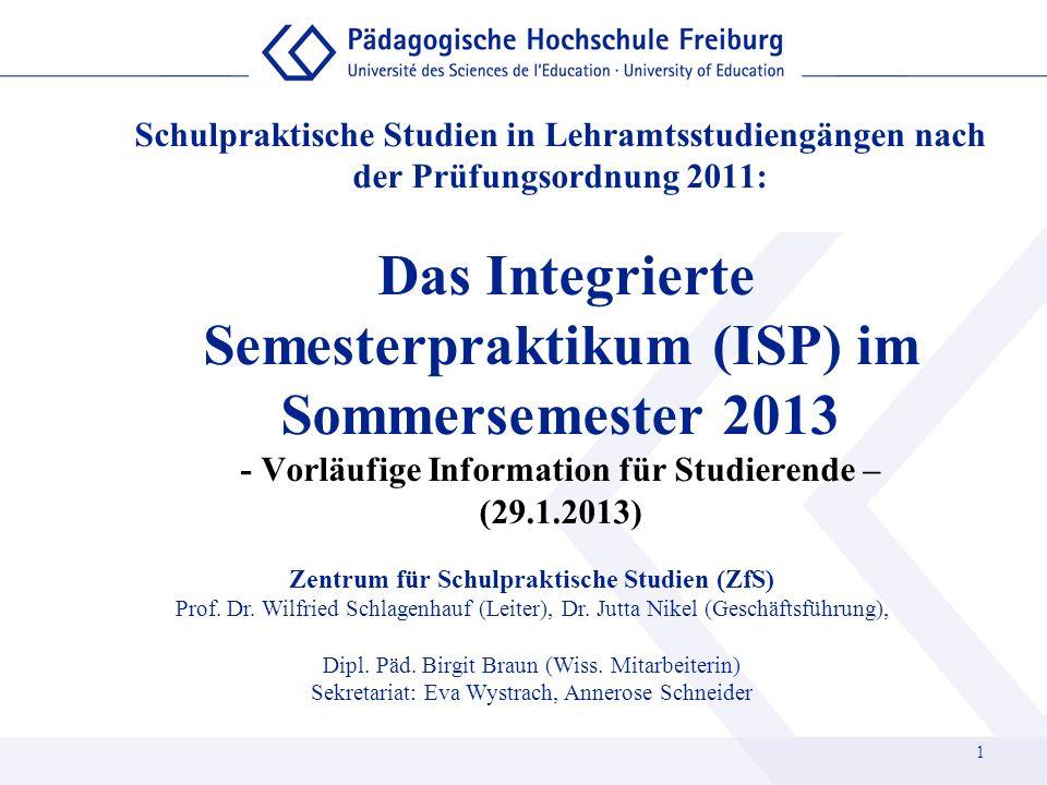 1 Schulpraktische Studien in Lehramtsstudiengängen nach der Prüfungsordnung 2011: Das Integrierte Semesterpraktikum (ISP) im Sommersemester 2013 - Vor