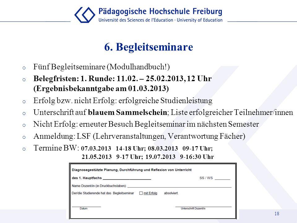 6. Begleitseminare o Fünf Begleitseminare (Modulhandbuch!) o Belegfristen: 1. Runde: 11.02. – 25.02.2013, 12 Uhr (Ergebnisbekanntgabe am 01.03.2013) o