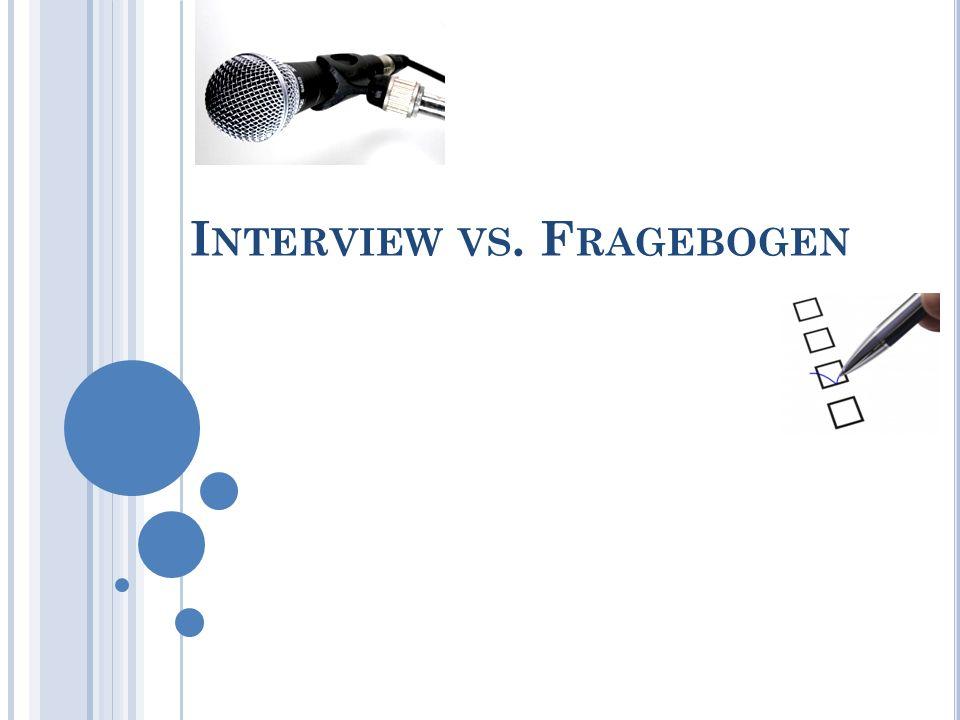 I NTERVIEW VS. F RAGEBOGEN