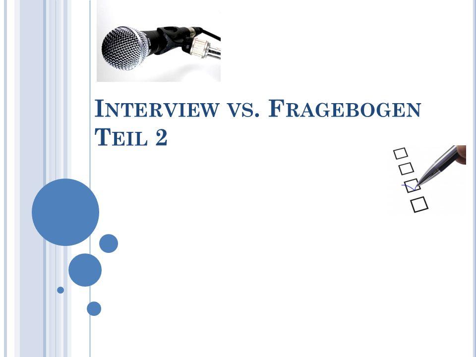 I NTERVIEW VS. F RAGEBOGEN T EIL 2