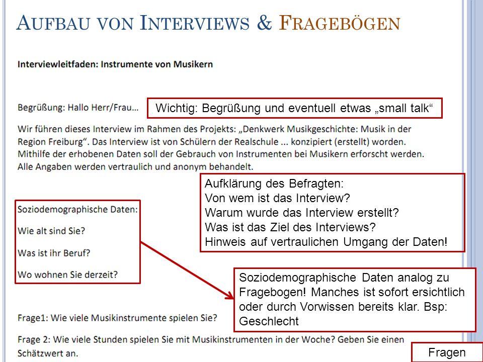 A UFBAU VON I NTERVIEWS & F RAGEBÖGEN Wichtig: Begrüßung und eventuell etwas small talk Aufklärung des Befragten: Von wem ist das Interview? Warum wur
