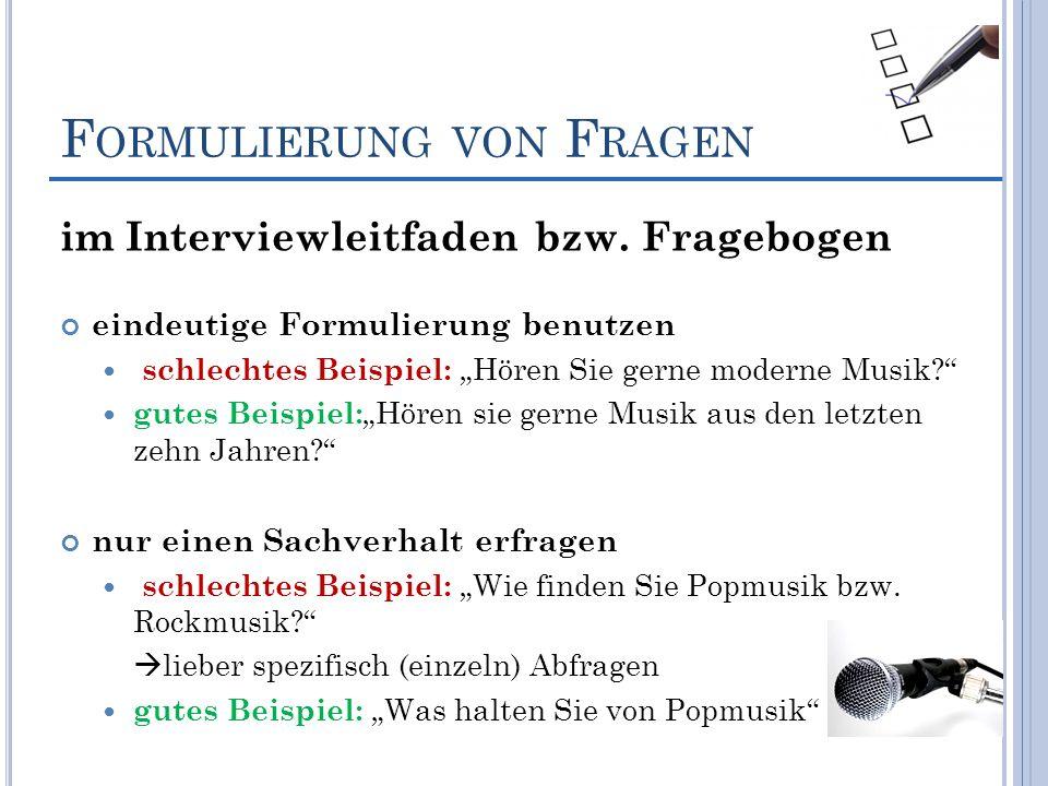F ORMULIERUNG VON F RAGEN im Interviewleitfaden bzw. Fragebogen eindeutige Formulierung benutzen schlechtes Beispiel: Hören Sie gerne moderne Musik? g