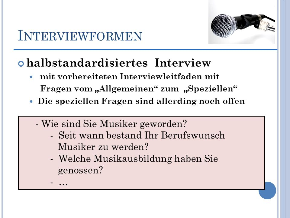 I NTERVIEWFORMEN halbstandardisiertes Interview mit vorbereiteten Interviewleitfaden mit Fragen vom Allgemeinen zum Speziellen Die speziellen Fragen s