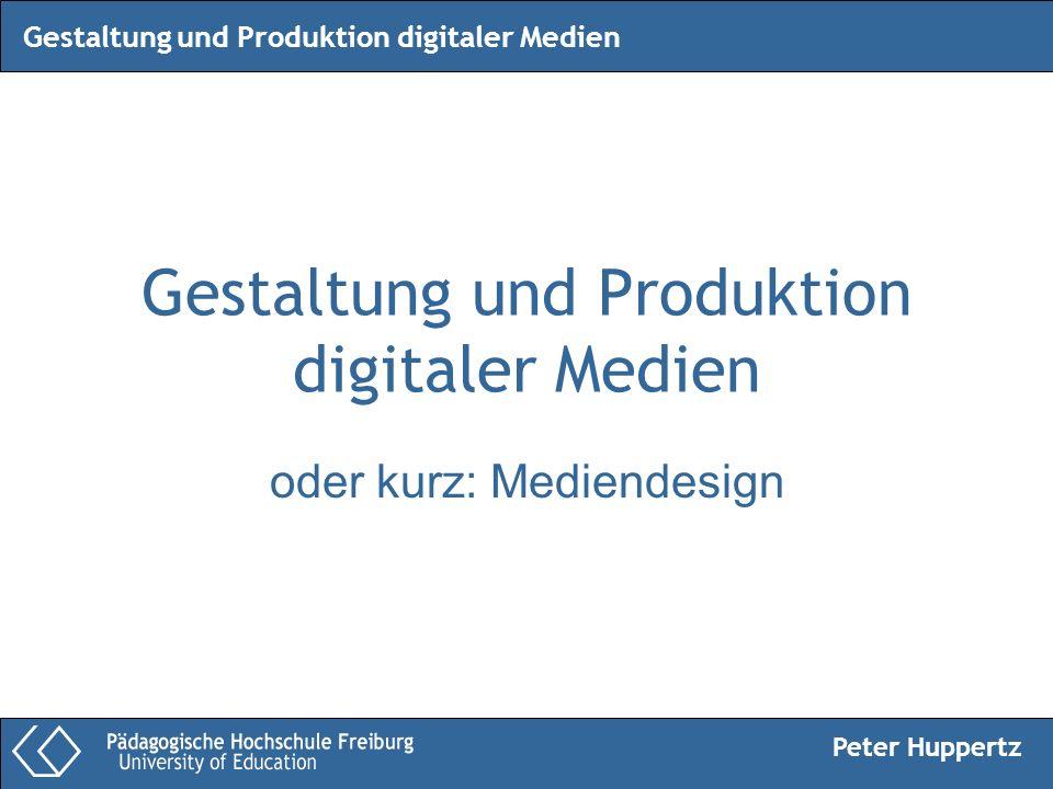 Peter Huppertz Gestaltung und Produktion digitaler Medien oder kurz: Mediendesign