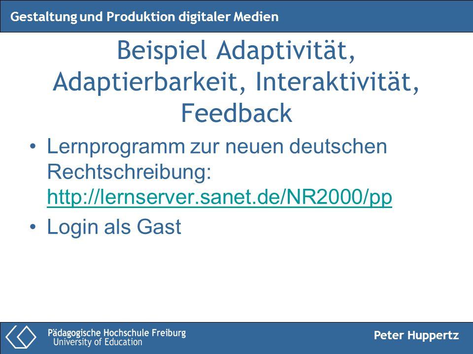 Peter Huppertz Gestaltung und Produktion digitaler Medien Beispiel Adaptivität, Adaptierbarkeit, Interaktivität, Feedback Lernprogramm zur neuen deuts