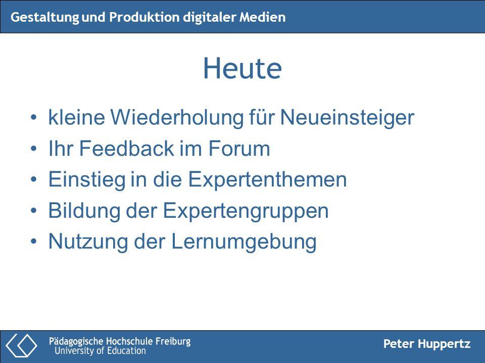 Peter Huppertz Gestaltung und Produktion digitaler Medien Heute kleine Wiederholung für Neueinsteiger Ihr Feedback im Forum Einstieg in die Expertenth