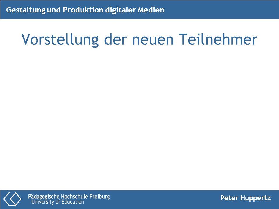Peter Huppertz Gestaltung und Produktion digitaler Medien Vorstellung der neuen Teilnehmer