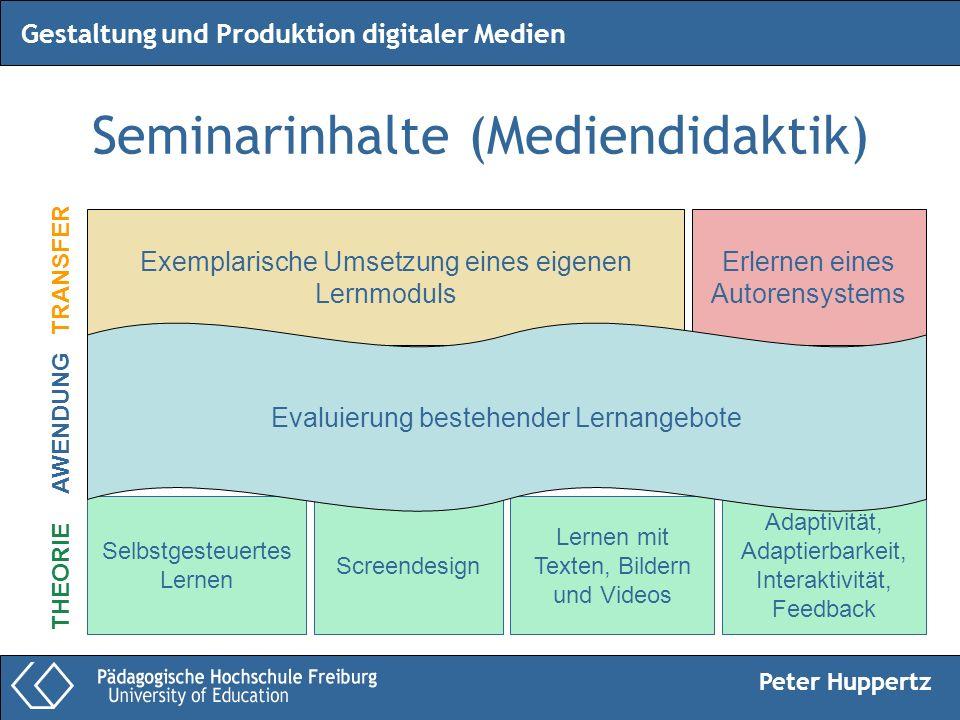 Peter Huppertz Gestaltung und Produktion digitaler Medien Seminarinhalte (Mediendidaktik) Selbstgesteuertes Lernen Screendesign Lernen mit Texten, Bil