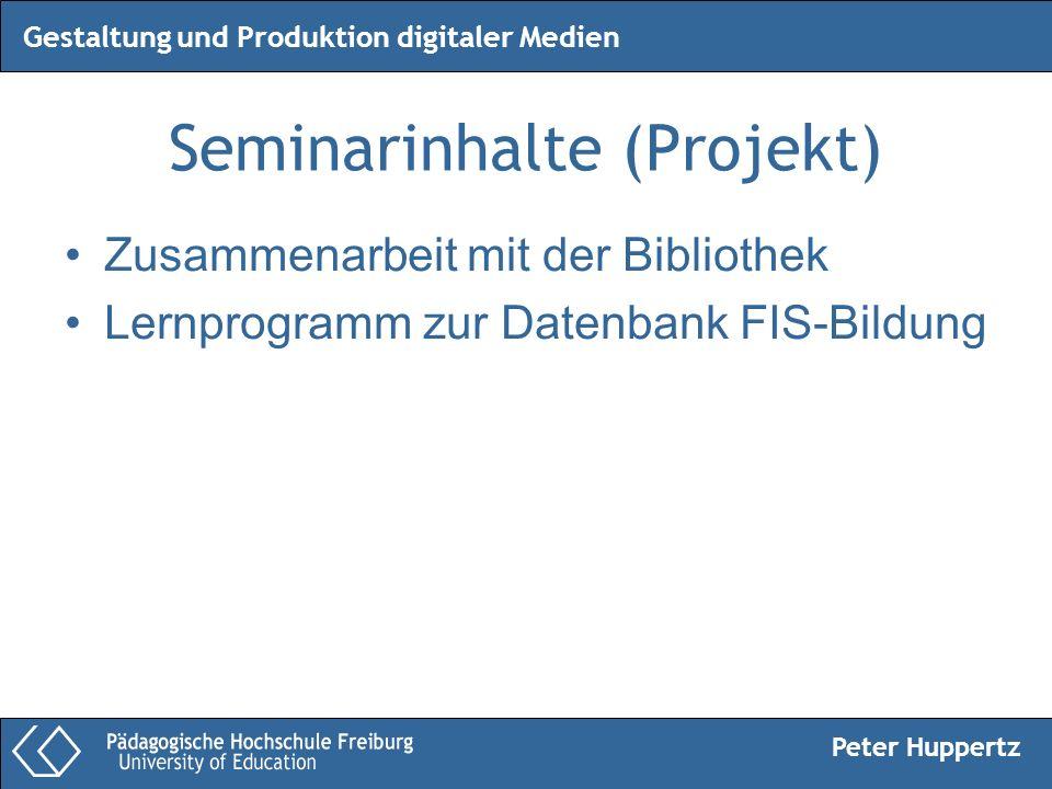 Peter Huppertz Gestaltung und Produktion digitaler Medien Seminarinhalte (Projekt) Zusammenarbeit mit der Bibliothek Lernprogramm zur Datenbank FIS-Bi