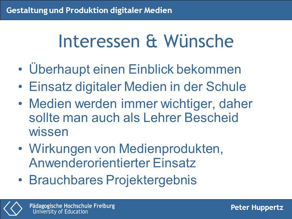 Peter Huppertz Gestaltung und Produktion digitaler Medien Interessen & Wünsche Überhaupt einen Einblick bekommen Einsatz digitaler Medien in der Schul