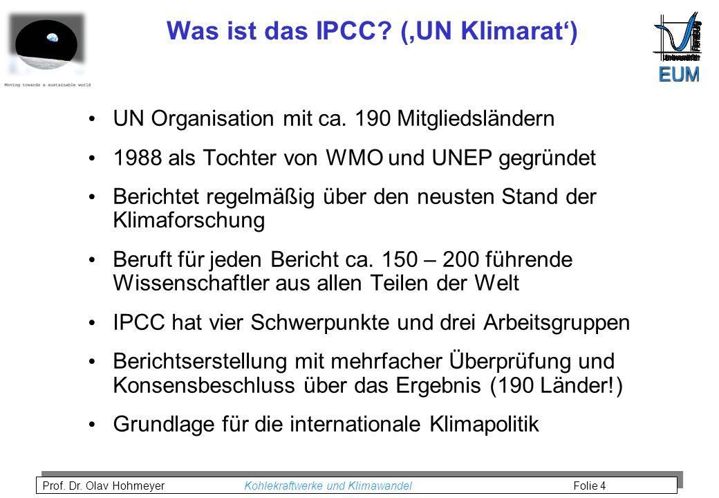 Prof.Dr. Olav Hohmeyer Kohlekraftwerke und Klimawandel Folie 4 Was ist das IPCC.