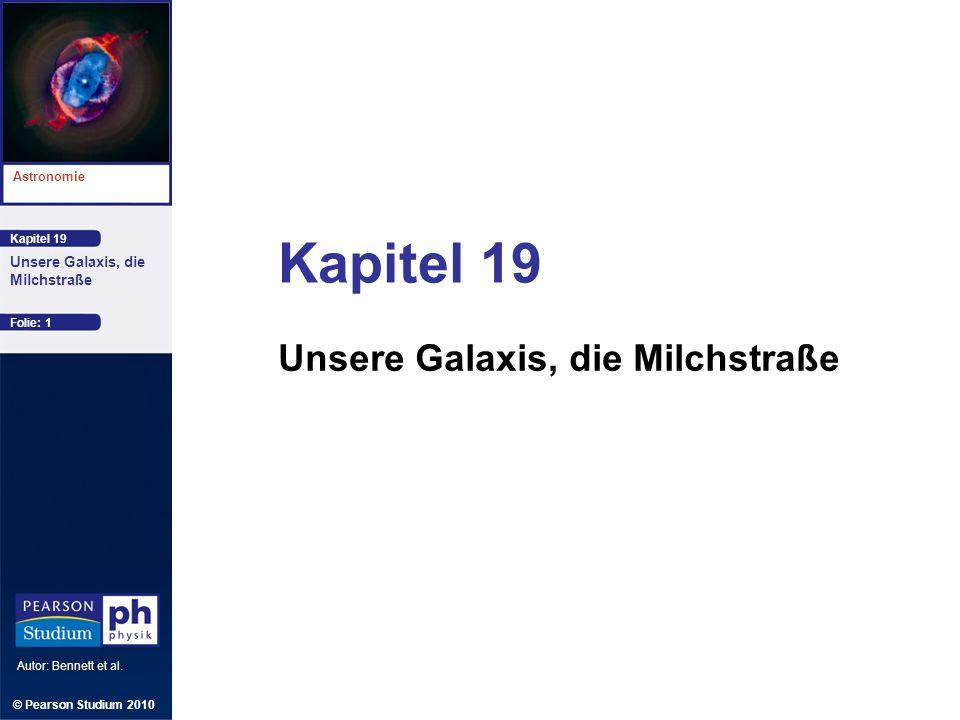Kapitel 19 Astronomie Autor: Bennett et al. Unsere Galaxis, die Milchstraße Kapitel 19 Unsere Galaxis, die Milchstraße © Pearson Studium 2010 Folie: 1