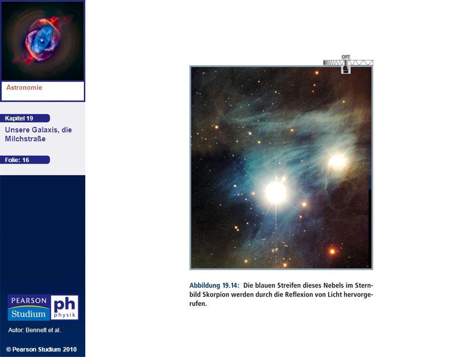 Kapitel 19 Astronomie Autor: Bennett et al. Unsere Galaxis, die Milchstraße © Pearson Studium 2010 Folie: 16