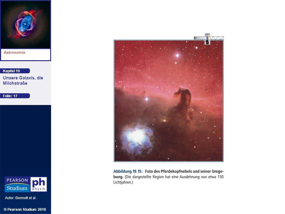 Kapitel 19 Astronomie Autor: Bennett et al. Unsere Galaxis, die Milchstraße © Pearson Studium 2010 Folie: 17