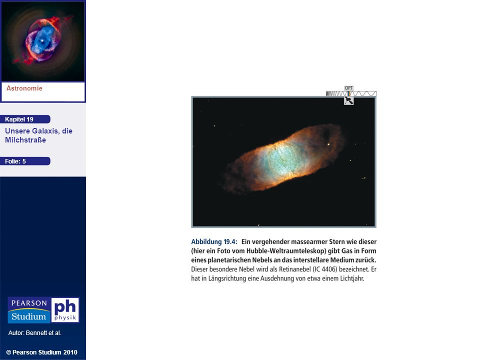 Kapitel 19 Astronomie Autor: Bennett et al. Unsere Galaxis, die Milchstraße © Pearson Studium 2010 Folie: 5