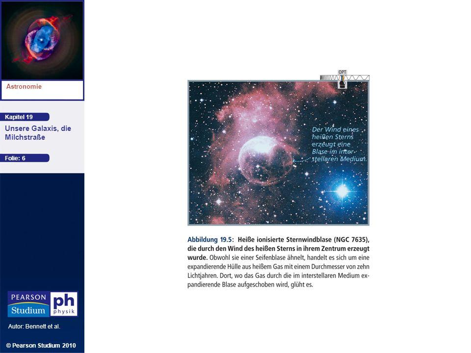 Kapitel 19 Astronomie Autor: Bennett et al. Unsere Galaxis, die Milchstraße © Pearson Studium 2010 Folie: 6