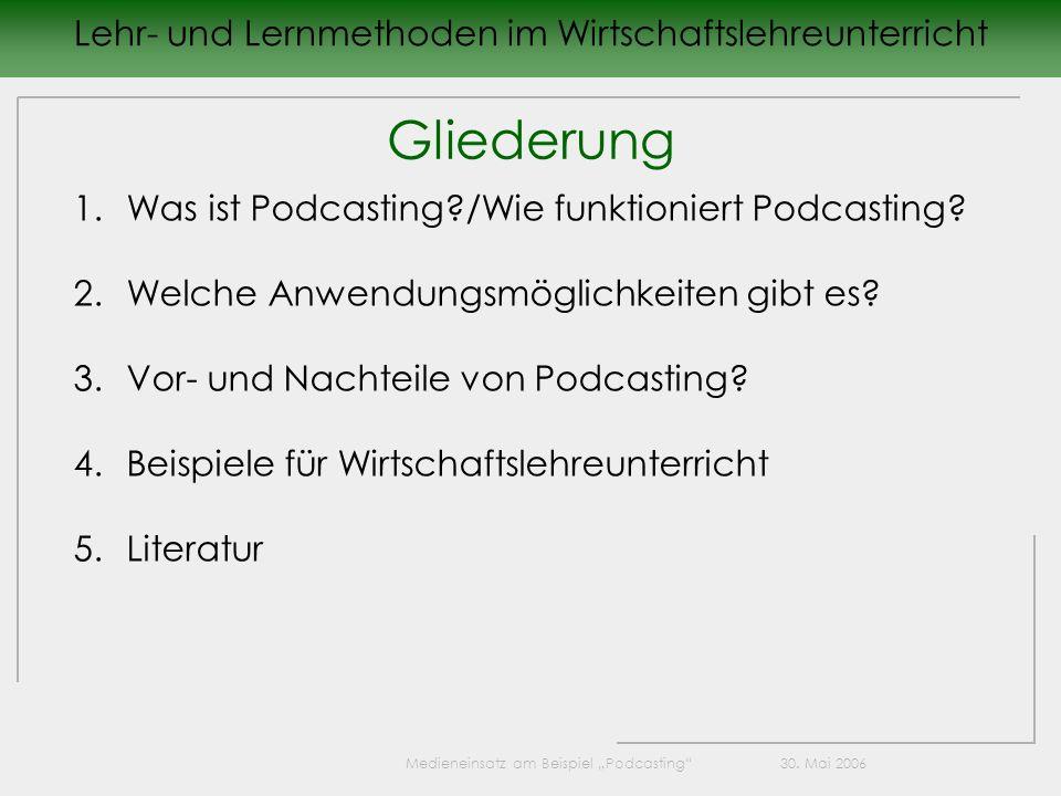 Lehr- und Lernmethoden im Wirtschaftslehreunterricht Gliederung 1.Was ist Podcasting?/Wie funktioniert Podcasting? 2.Welche Anwendungsmöglichkeiten gi