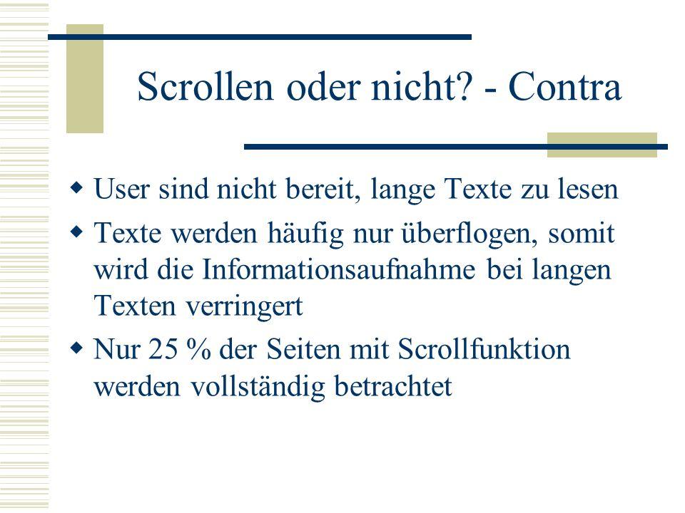 Scrollen oder nicht? - Contra User sind nicht bereit, lange Texte zu lesen Texte werden häufig nur überflogen, somit wird die Informationsaufnahme bei