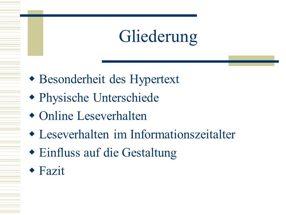 Gliederung Besonderheit des Hypertext Physische Unterschiede Online Leseverhalten Leseverhalten im Informationszeitalter Einfluss auf die Gestaltung F