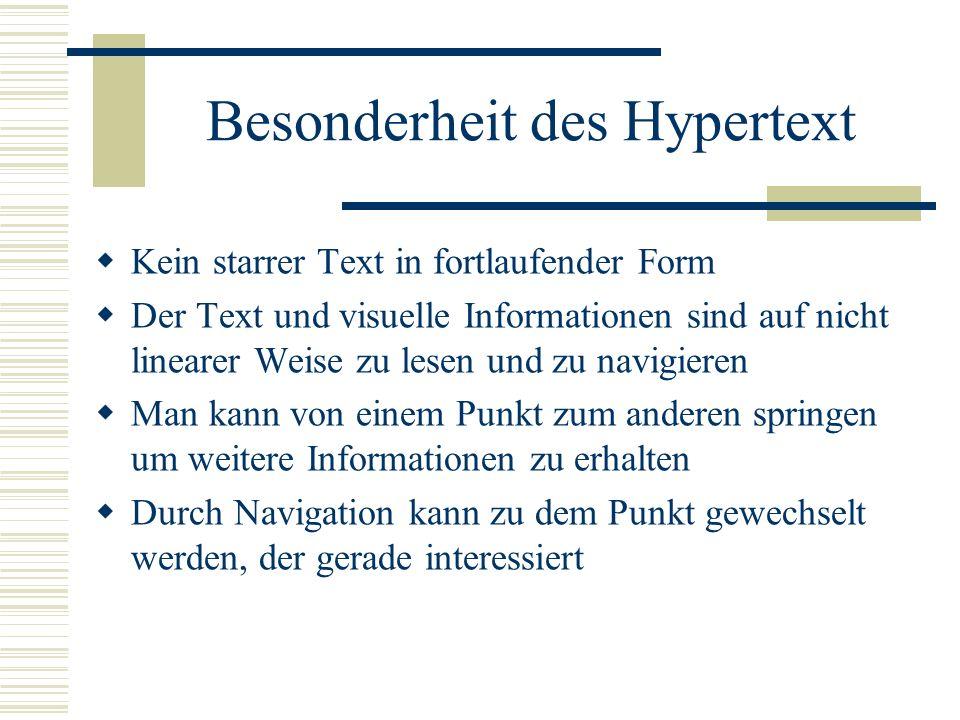 Besonderheit des Hypertext Kein starrer Text in fortlaufender Form Der Text und visuelle Informationen sind auf nicht linearer Weise zu lesen und zu n