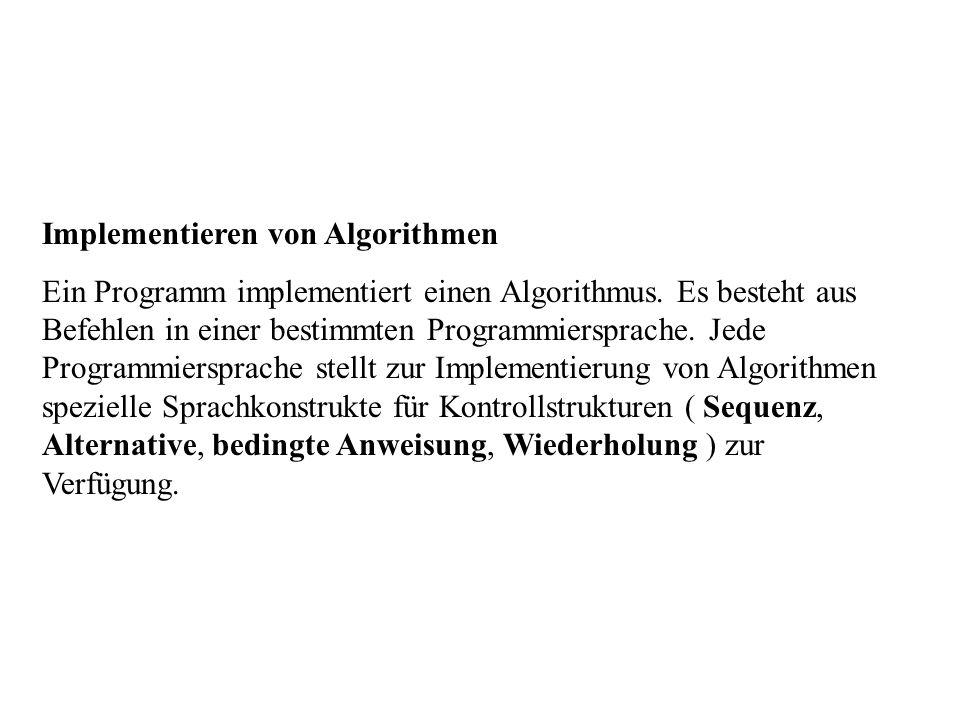 Implementieren von Algorithmen Ein Programm implementiert einen Algorithmus. Es besteht aus Befehlen in einer bestimmten Programmiersprache. Jede Prog